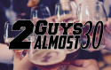 2 Guys Almost 30 Podcast