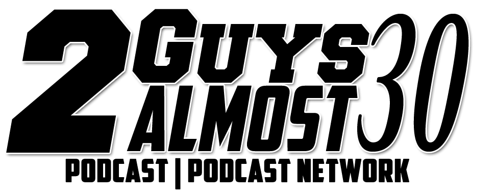 2 Guys Almost 30 Podcast - 2 Guys Almost 30 Podcast Network